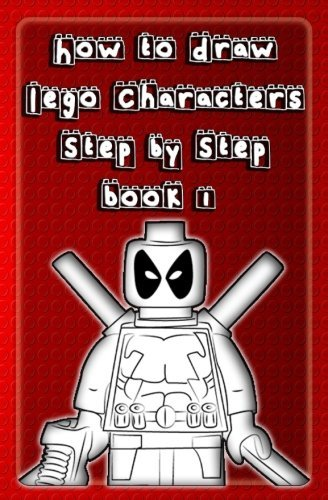 How to Draw Lego Characters Step by Step Book 1: Learn to Draw Lego Super heros, Monsters Fighters & many more for Kids & Beginners (Drawing Lego Instruction Book) (Volume 1)