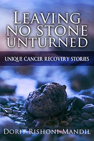 Leaving No Stone Unturned: Unique Cancer Recovery Stories