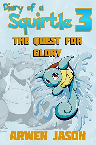 Diary Of A Squirtle 3, The Quest for Glory (Pokemon Books 3) For Children Ages 6-10