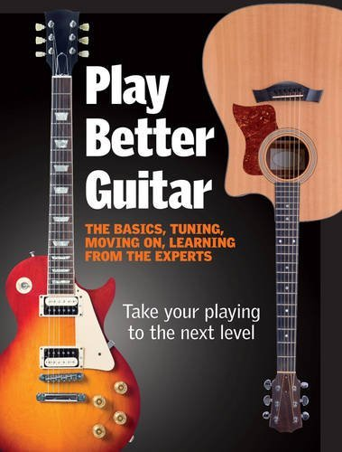 Play Better Guitar: Take Your Playing to the Next Level