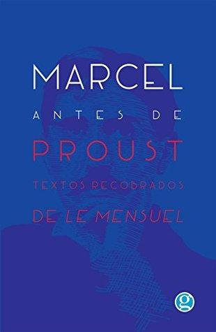 Marcel antes de Proust: Textos inéditos de Marcel Proust