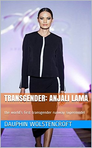 Transgender: Anjali Lama: the world's first transgender runway supermodel