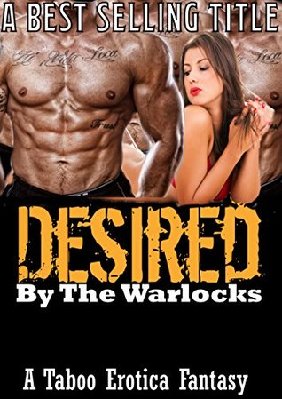 DESIRED BY THE WARLOCKS! PART 3: Paranormal Alpha Warrior Warlock Fantasy Erotica, Hot Adventure of Magic, Lust, Passion, and Taboo Sex!