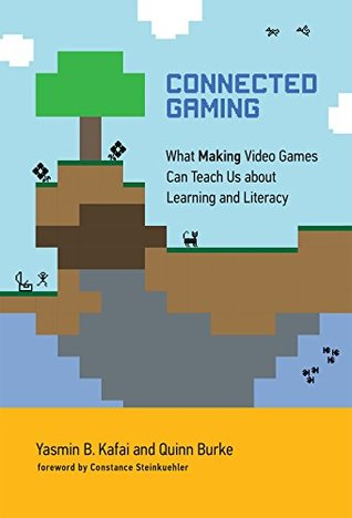 Connected Gaming: What Making Video Games Can Teach Us about Learning and Literacy (The John D. and Catherine T. MacArthur Foundation Series on Digital Media and Learning)