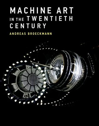 Machine Art in the Twentieth Century (Leonardo Book Series)