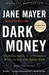 Dark Money: The Hidden History of the Billionaires Behind the Rise of the Radical Right