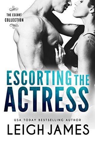 Escorting the Actress(The Escort Collection 2) - Leigh James