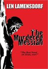 The Murdered Messiah: An Historical Novel of Christ