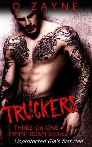 Truckers Unprotected Gia's First Ride (Three-on-One MMMF BDSM Erotica Book 1) by Q. Zayne