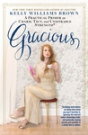 Gracious: A Practical Primer on Charm, Tact, and Unsinkable Strength by Kelly Williams Brown