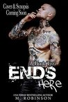 Ends Here by M.  Robinson