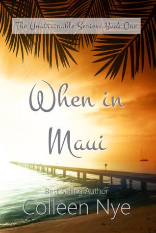 When in Maui (The Unattainable Series Book 1)