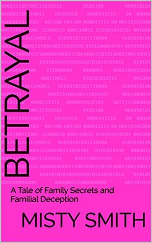 Betrayal : A Tale of Family Secrets and Familial Deception