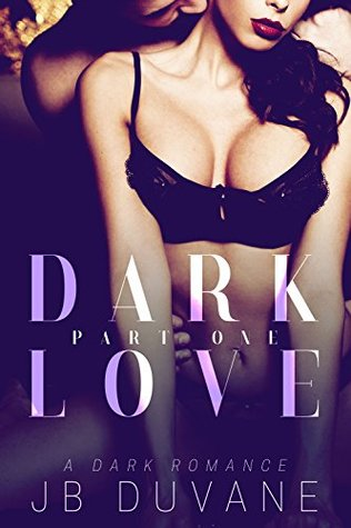 Dark Love Part One by JB Duvane