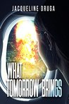 What Tomorrow Brings by Jacqueline Druga