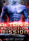 Alien's Abduction Mission by Ruby Snow