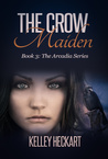 The Crow Maiden (Arcadia, #3)