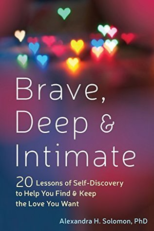 Brave, Deep, and Intimate: Twenty Lessons of Self-Discovery to Help You Find and Keep the Love You Want