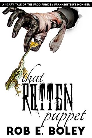 That Rotten Puppet: The Frog Prince & Frankenstein's Monster (Scary Tales #7)