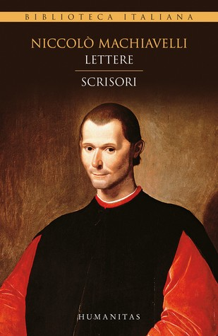 machiavelli and his friends their personal correspondence