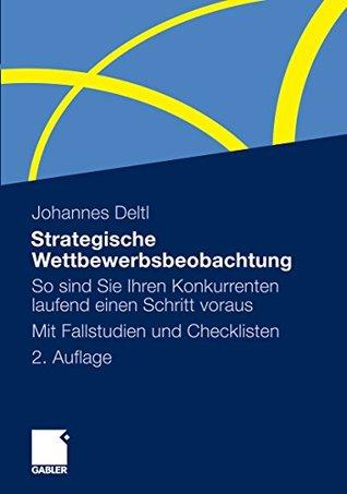 Strategische Wettbewerbsbeobachtung: So sind Sie Ihren Konkurrenten laufend einen Schritt voraus. Mit Fallstudien und Checklisten