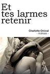 Et tes larmes retenir by Charlotte Orcival