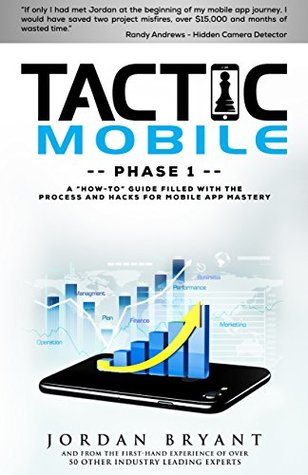 Tactic Mobile: Phase 1 Guide - How To Get Started With Your Mobile App Like An Expert: This is a guide filled with the process, hacks, and tools for creating a successful app in the app stores.