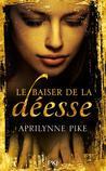 Le Baiser de la Déesse by Aprilynne Pike