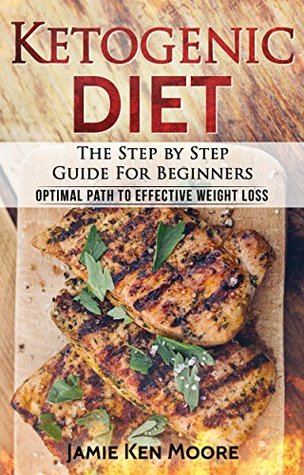 Ketogenic Diet: The Step By Step Guide for Beginners--Optimal Path to Effective Weight Loss