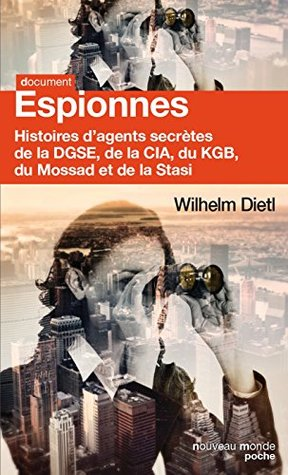 Espionnes: Histoires d'agents secrètes de la DGSE, de la CIA, du KGB, du Mossad et de la Stasi