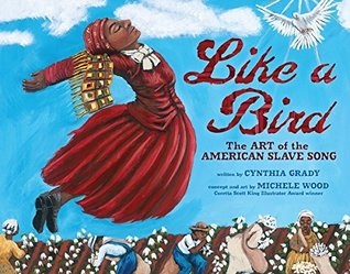 Like a bird: the art of the american slave song (millbrook picture books) by Cynthia Grady