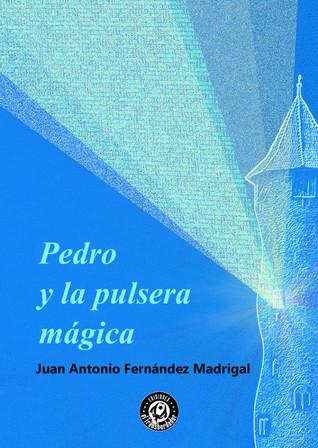 Pedro y la pulsera mágica by Juan Antonio Fernández Madr...