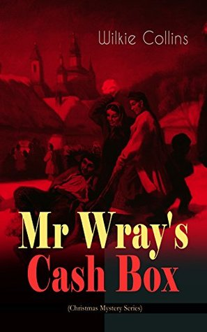 Mr Wray's Cash Box (Christmas Mystery Series): From the prolific English writer, best known for The Woman in White, Armadale, The Moonstone and The Dead Secret