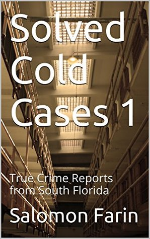 Solved Cold Cases 1: True Crime Reports from South Florida