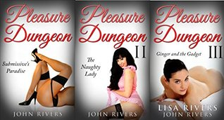 Pleasure Dungeon I,II,III Package: Submissive's Paradise, The Naughty Lady, Ginger and the Gadget