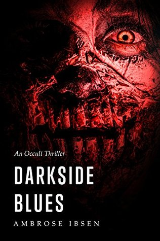 Darkside Blues: An Occult Thriller (The Ulrich Files Book 3)