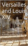 Versailles and Louis XIV: a study guide for the television series