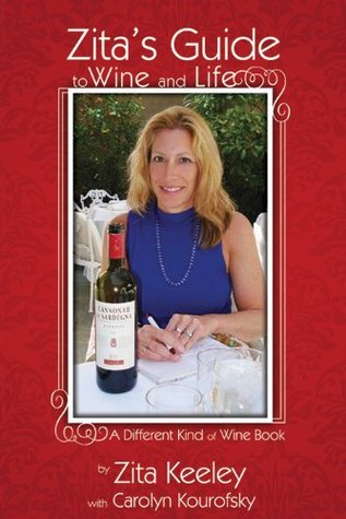 Zita's Guide to Wine and Life: A Different Kind of Wine Book