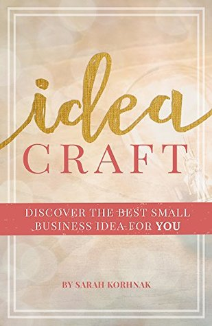 Idea Craft: Discover the Best Small Business Idea for You!
