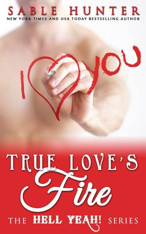 True Love's Fire: A Red Hot Valentine Story (Hell Yeah!, #12)