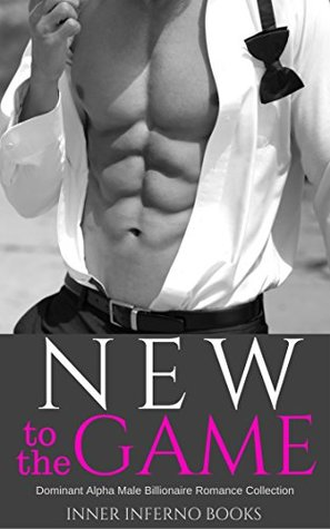 NEW TO THE GAME : Dominant Alpha Billionaire Romance Collection