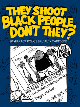 They Shoot Black People, Don't They? 20 Years of Police Brutality Cartoons