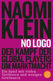 No Logo: Der Kampf der Global Players um Marktmacht - Ein Spiel mit vielen Verlierern und wenigen Gewinnern