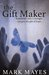 The Gift Maker by Mark  Mayes