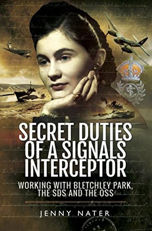 Secret Duties of a Signals Interceptor: Working with Bletchley Park, the SDS and the OSS Download Epub Free