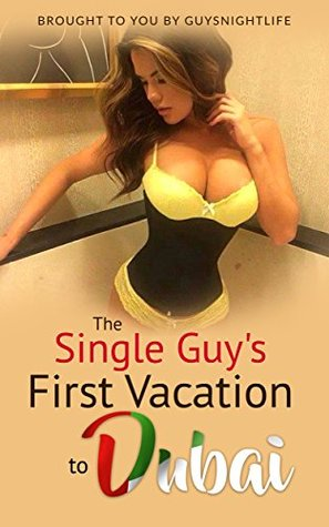 The Single Guy's First Vacation To Dubai: Helping guys have the most fun possible on a trip to explore the Dubai nightlife