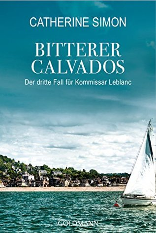 Bitterer Calvados: Der dritte Fall für Kommissar Leblanc (Kommissar Leblanc ermittelt 3)