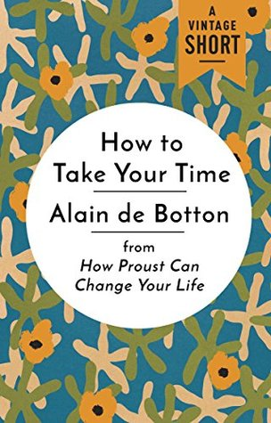 How to Take Your Time: from How Proust Can Change Your Life