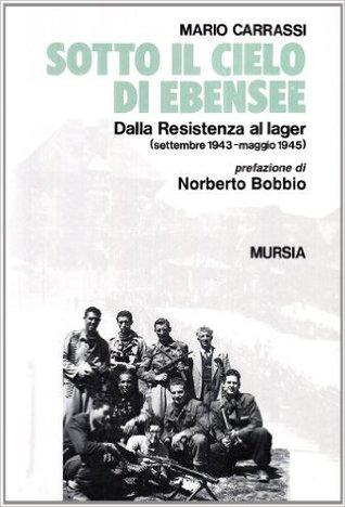 Sotto il cielo di Ebensee: Dalla Resistenza al lager: settembre 1943-maggio 1945