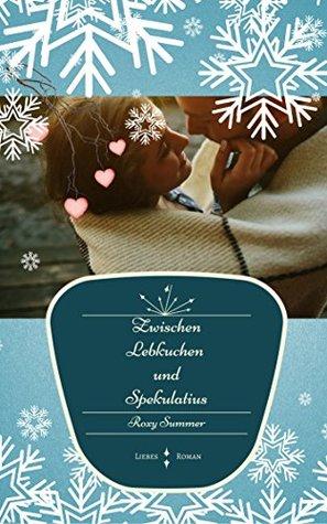 Zwischen Lebkuchen und Spekulatius: Liebesroman
